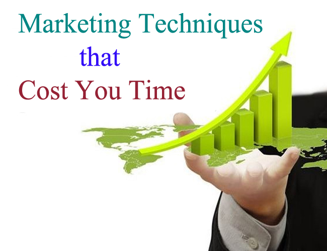 Marketing Techniques That Cost You Time